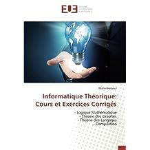 Informatique Théorique: Cours et Exercices Corrigés: - Logique Mathématique - Théorie des Graphes - Théorie des Langages - Compilation