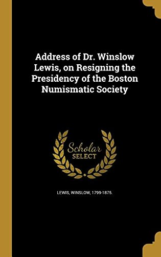 Download Address of Dr. Winslow Lewis, on Resigning the Presidency of the Boston Numismatic Society pdf epub
