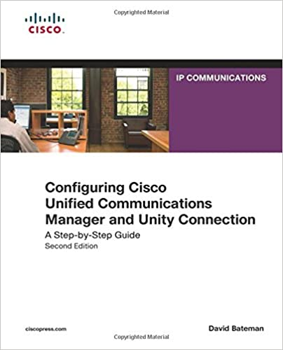 Configuring Cisco Unified Communications Manager and Unity Connection 2nd Edition A Step-by-Step Guide