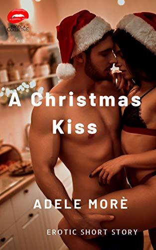 A Christmas Kiss: Erotic Short Story (Stories Erotic Christmas)