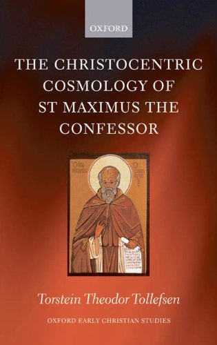 Download The Christocentric Cosmology of St Maximus the Confessor (Oxford Early Christian Studies) Pdf
