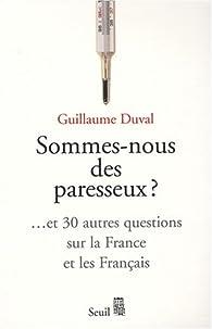Sommes-nous des paresseux ? : Et 30 autres questions sur la France et les Français par Guillaume Duval