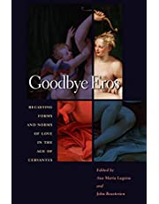 Goodbye Eros: Recasting Forms and Norms of Love in the Age of Cervantes