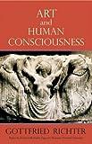 Art and Human Consciousness, Gottfried Richter, 0880101083