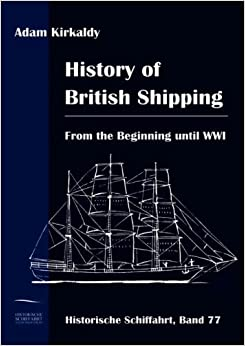 History of British Shipping: From the Beginning until WWI by Adam Kirkaldy (2009-01-11)
