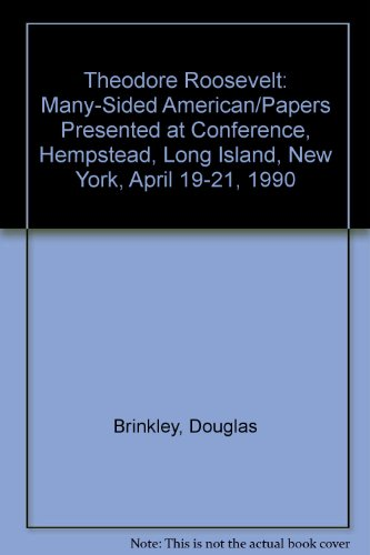 Theodore Roosevelt: Many-Sided American/Papers Presented at Conference, Hempstead, Long Island, New York, April 19-21, 1990 (Lake Theodore Roosevelt)