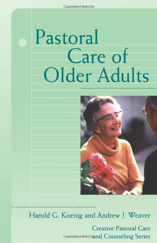 Read Online Pastoral Care of Older Adults (Creative Pastoral Care and Counseling) (Creative Pastoral Care & Counseling Series) pdf