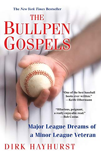 The Bullpen Gospels: A Non-Prospect's Pursuit of the Major Leagues and the Meaning of Life (Life Of A Minor League Baseball Player)