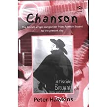 Chanson: The French Singer-Songwriter from Aristide Bruant to the Present Day (Ashgate Popular and Folk Music Series) by Peter Hawkins (2000-12-28)