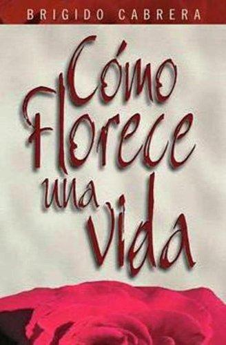 Como Florece Una Vida (Spanish Edition)
