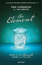 The Element: Trova il tuo elemento cambia la tua vita (Ingrandimenti) (Italian Edition)