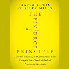 The Pin Drop Principle: Captivate, Influence, and Communicate Better Using the Time-Tested Methods of Professional Performers Audiobook by David Lewis, G. Riley Mills Narrated by Karen Saltus