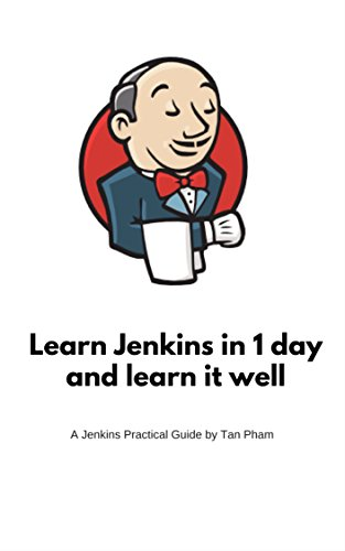 Learn Jenkins in 1 day and learn it well: Continuous Integration and Continuous Delivery with Jenkins