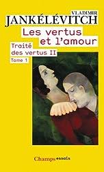Traité des vertus : Tome 2, Les vertus et l'amour, 1re partie