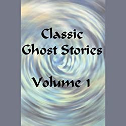 Classic Ghost Stories, Volume 1