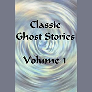 Classic Ghost Stories, Volume 1 Audiobook