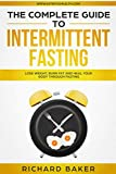The Complete Guide To Intermittent Fasting: Lose Weight, Burn Fat And Heal Your Body Through Fasting