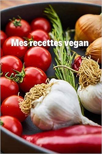 Mes recettes vegan: carnet de cuisine Cahier à compléter ...