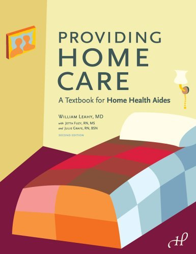 Providing Home Care: A Textbook for Home Health Aides by William Leahy MD Jetta Fuzy RN MS Julie Grafe RN BSN (2004-01-01) Paperback