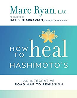 How to Heal Hashimotos An Integrative Road Map to Remission