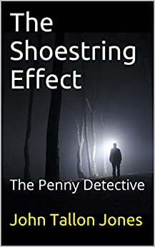 The Shoestring Effect: The Penny Detective (The Penny Detective Series Book 4) by [Jones, John Tallon]