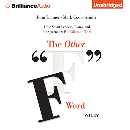 The Other ''F'' Word: How Smart Leaders, Teams, and Entrepreneurs Put Failure to Work