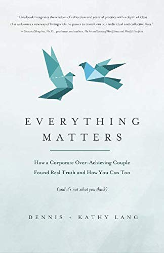 Everything Matters: How a Corporate Over-Achieving Couple Found Real Truth, and How You Can Too (and it's not what you think)