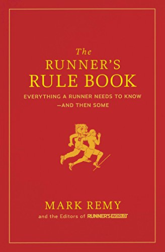 The Runner's Rule Book: Everything a Runner Needs to Know--And Then Some (Runner's World)