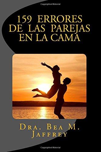 159 Errores de las Parejas en la Cama: Y Cómo Evitarlos (Spanish Edition): Dr. Bea M. Jaffrey, Marianna Cavezza: 9781541177468: Amazon.com: Books