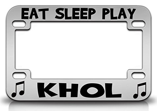 EAT SLEEP PLAY KHOL Musical Instruments Metal MOTORCYCLE License Plate Frame Chr