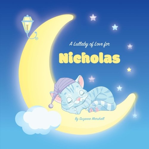 A Lullaby of Love for Nicholas: Personalized Book, Bedtime Story & Sleep Book (Bedtime Stories, Sleep Stories, Gratitude Stories, Personalized Books, Personalized Baby Gifts) ebook