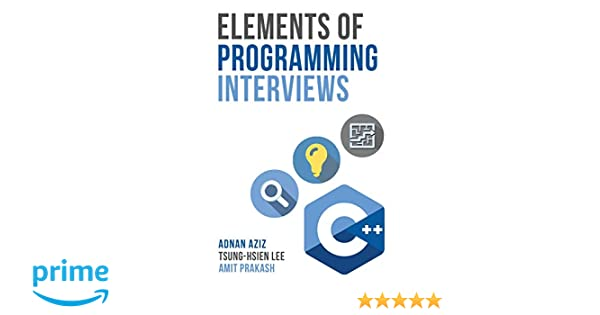 Elements Of Programming Interviews The Insiders Guide