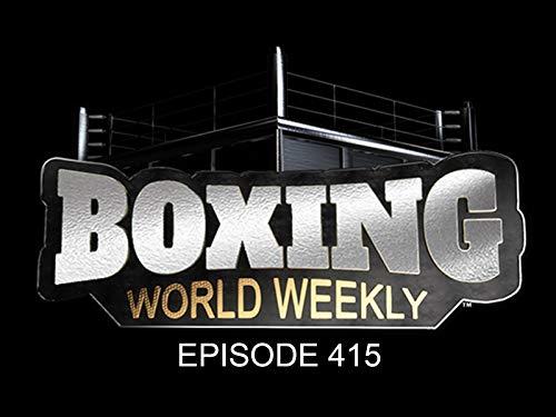 Boxing World Weekly - Episode 415
