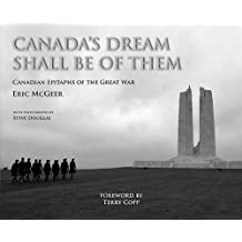 Canada's Dream Shall Be of Them: Canadian Epitaphs of the Great War