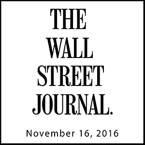 The Morning Read from The Wall Street Journal, November 16, 2016 Newspaper / Magazine
