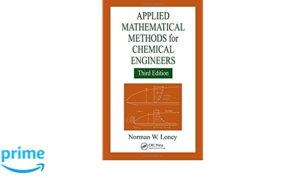 Amazon applied mathematical methods for chemical engineers amazon applied mathematical methods for chemical engineers third edition 9781466552999 norman w loney books fandeluxe Images