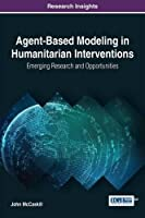 Agent-Based Modeling in Humanitarian Interventions: Emerging Research and Opportunities Front Cover