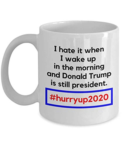 I Hate It When I Wake Up In The Morning Funny Pro-america Anti-trump Hashtag Hurry Up 2020 Tweet Coffee & Tea Gift Mug And Merchandise For Donald Trump Haters -