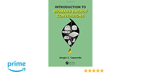 Introduction to biomass energy conversions sergio capareda introduction to biomass energy conversions sergio capareda 9781466513334 amazon books fandeluxe Images