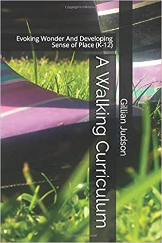 A Walking Curriculum: Evoking Wonder And Developing Sense of Place (K-12):  Judson, Gillian: 9781973540649: Books - Amazon.ca