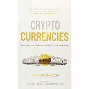 Cryptocurrencies simply explained - by TenX Co-Founder Dr. Julian Hosp: Bitcoin, Ethereum, Blockchain, ICOs, Decentralization, Mining & Co Paperback – December 21, 2017
