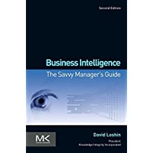 Business Intelligence: The Savvy Manager's Guide (The Morgan Kaufmann Series on Business Intelligence)