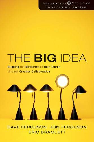 The Big Idea: Aligning the Ministries of Your Church through Creative Collaboration (Leadership Network Innovation Serie