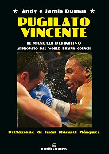 (Pugilato vincente: Il manuale definitivo - APPROVATO DAL WORLD BOXING COUNCIL (Italian Edition))