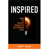 Inspired: How To Create Products Customers Love (English Edition)