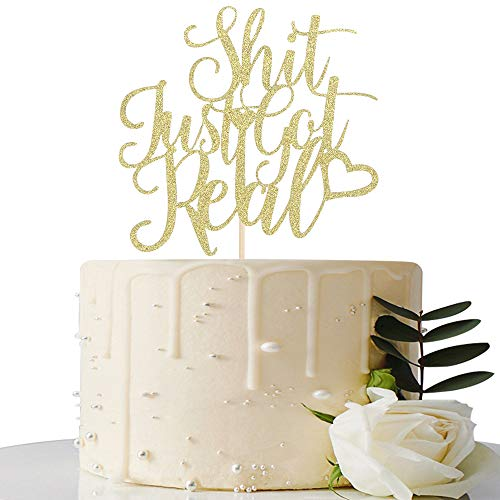 - Shit Just Got Real Cake Topper - for Funny Engagement/Bachelorette Party/Wedding Party Decorations - Pregnancy Announcement (Gold)