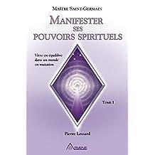 Manifester ses pouvoirs spirituels, tome 1: Vivre en équilibre dans un monde en mutation