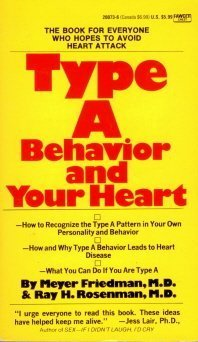 Type A Behavior And Your Heart by Meyer Friedman and Ray H. Rosenman