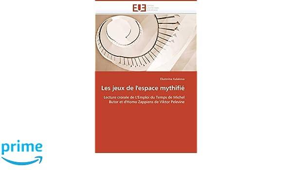 Amazon.com: Les jeux de lespace mythifié: Lecture croisée de LEmploi du Temps de Michel Butor et dHomo Zappiens de Viktor Pelevine (Omn.Univ.Europ.