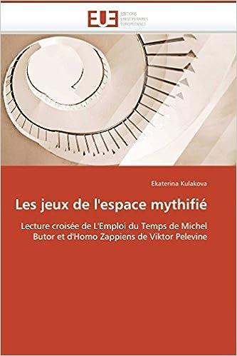 Les jeux de lespace mythifié: Lecture croisée de LEmploi du Temps de Michel Butor et dHomo Zappiens de Viktor Pelevine (Omn.Univ.Europ.